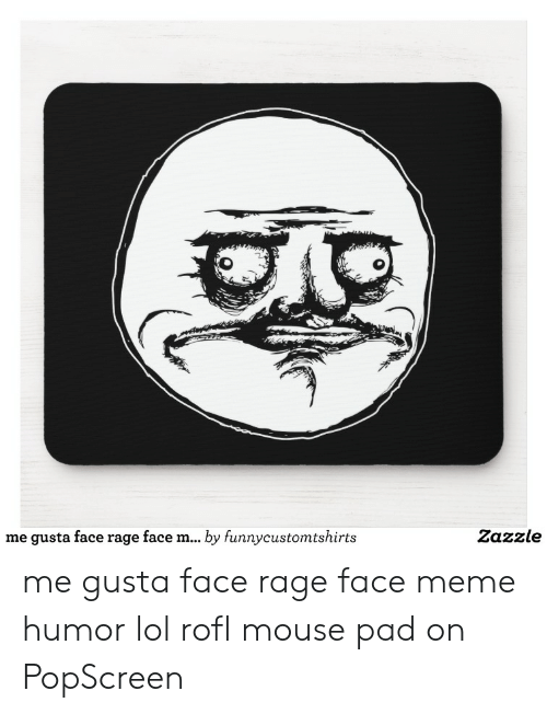 Lol, Meme, and Mouse: Zazzle  me gusta face rage face m... by funnycustomtshirts me gusta face rage face meme humor lol rofl mouse pad on PopScreen