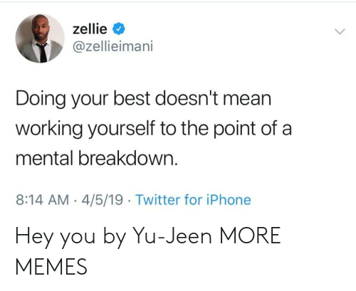 Dank, Iphone, and Memes: zellie <  @zellieimani  Doing your best doesn't mean  working yourself to the point of a  mental breakdown.  8:14 AM -4/5/19 Twitter for iPhone Hey you by Yu-Jeen MORE MEMES