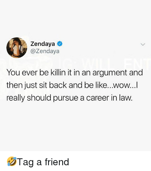Be Like, Memes, and Wow: Zendaya  @Zendaya  You ever be killin it in an argument and  then just sit back and be like...wow...  really should pursue a career in law. 🤣Tag a friend