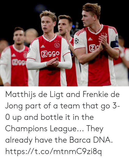 Jong: Ziggo Matthijs de Ligt and Frenkie de Jong part of a team that go 3-0 up and bottle it in the Champions League...  They already have the Barca DNA. https://t.co/mtnmC9zi8q