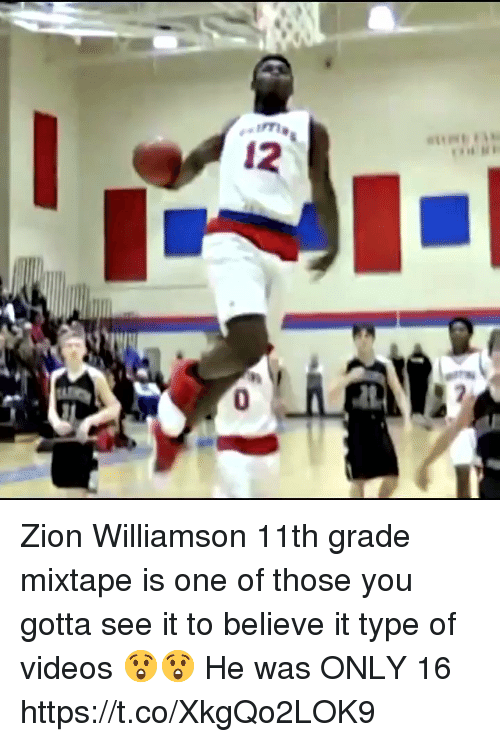 Memes, Videos, and Mixtape: Zion Williamson 11th grade mixtape is one of those you gotta see it to believe it type of videos 😲😲 He was ONLY 16 https://t.co/XkgQo2LOK9