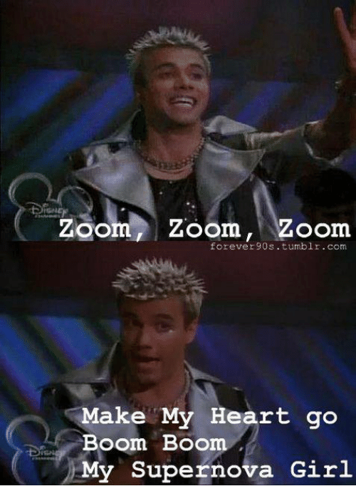 Memes, Tumblr, and Zoom: Zoom, Zoom, Zoom  forever90s. tumblr.com  Make My Heart go  Boom Boom  My Supernova Girl