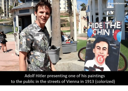Memes, Adolf Hitler, and 🤖: zoopdelawoo  HIDE THE  CHIN  Adolf Hitler presenting one of his paintings  to the public in the streets of Vienna in 1913 (colorized)