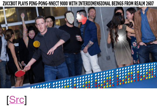 """Reddit, Com, and Realm: ZUCCBOT PLAYS PING-PONG-NNECT 9000 WITH INTERDIMENSIONAL BEINGS FROM REALM 2607 <p>[<a href=""""https://www.reddit.com/r/surrealmemes/comments/81t5gf/zuccbot/"""">Src</a>]</p>"""