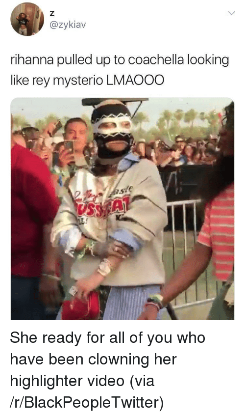 mysterio: @zykiav  rihanna pulled up to coachella looking  like rey mysterio LMAOOO  VSS <p>She ready for all of you who have been clowning her highlighter video (via /r/BlackPeopleTwitter)</p>