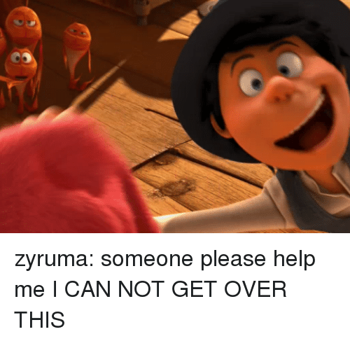 Someone Please Help: zyruma:  someone please help me I CAN NOT GET OVER THIS