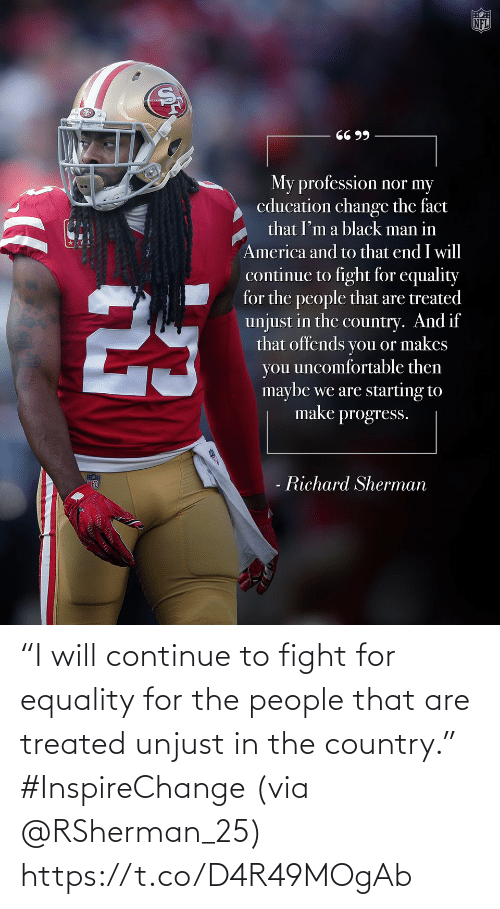 "people: ""I will continue to fight for equality for the people that are treated unjust in the country."" #InspireChange (via @RSherman_25) https://t.co/D4R49MOgAb"
